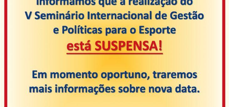 SUSPENSÃO  do V Seminário Internacional de Gestão e Políticas para o Esporte (V SIGPE)